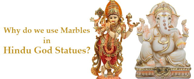 Why do we use Marbles in making Hindu God Statues?